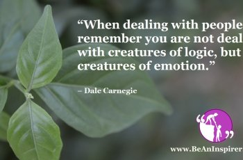 When-dealing-with-people-remember-you-are-not-dealing-with-creatures-of-logic-but-creatures-of-emotion-Dale-Carnegie-Be-An-Inspirer-FI
