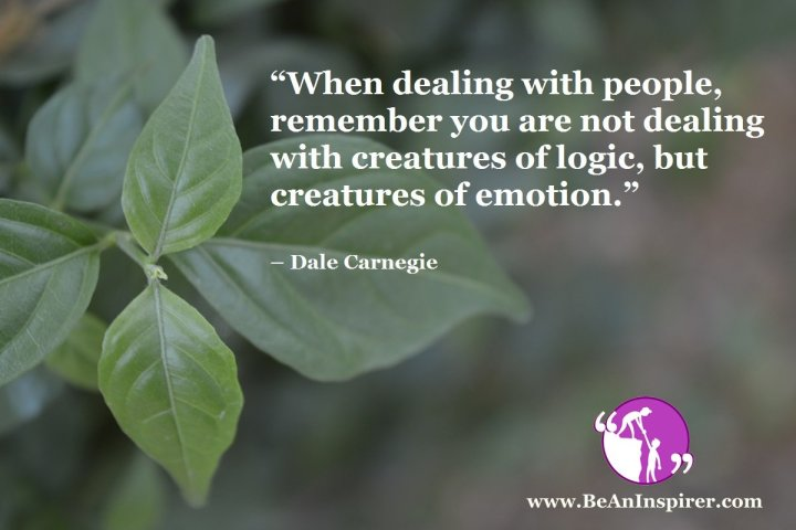When-dealing-with-people-remember-you-are-not-dealing-with-creatures-of-logic-but-creatures-of-emotion-Dale-Carnegie-Humanity-Quote-Be-An-Inspirer