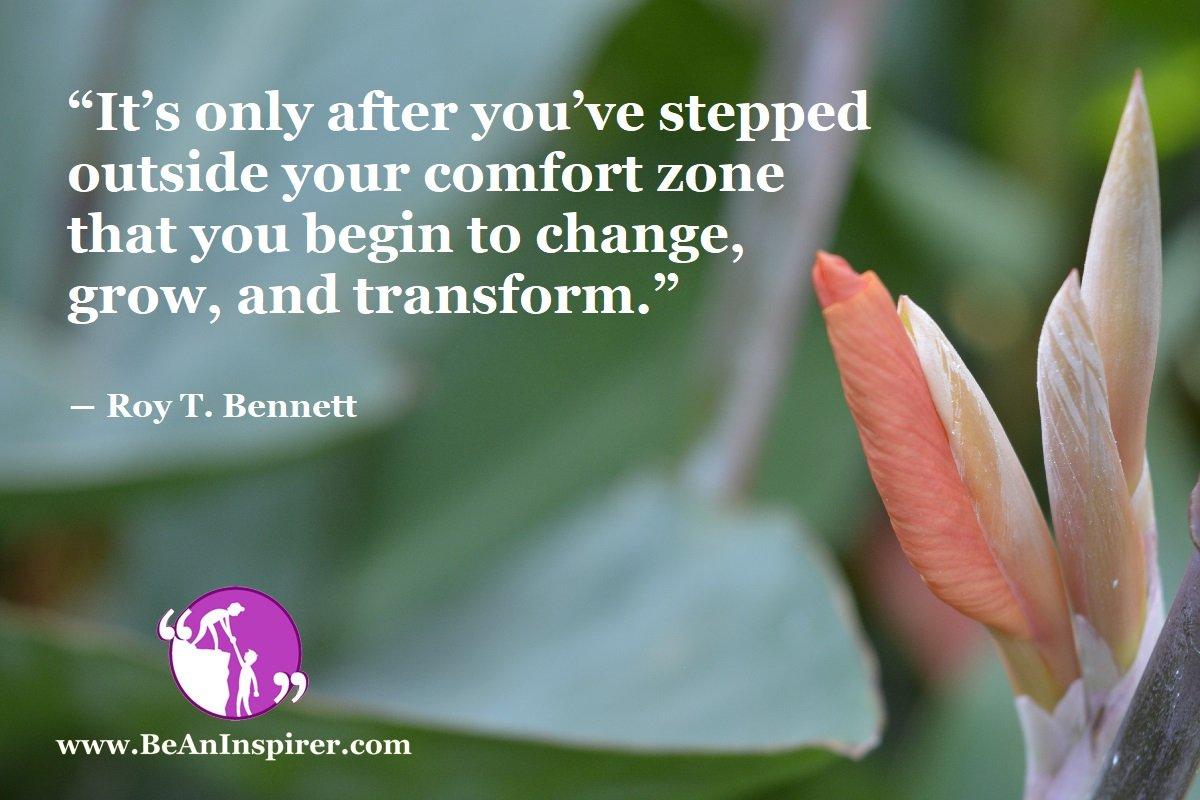 Its-only-after-youve-stepped-outside-your-comfort-zone-that-you-begin-to-change-grow-and-transform-Roy-T-Bennett-Motivational-Quotes-Be-An-Inspirer