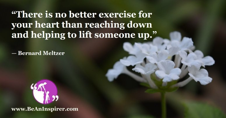 There-is-no-better-exercise-for-your-heart-than-reaching-down-and-helping-to-lift-someone-up-Bernard-Meltzer-Be-An-Inspirer-FI
