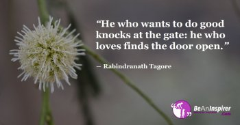 He-who-wants-to-do-good-knocks-at-the-gate-he-who-loves-finds-the-door-open-Rabindranath-Tagore-Be-An-Inspirer-FI