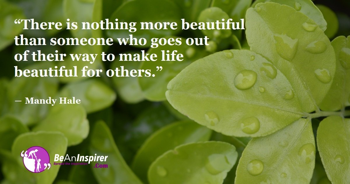 Making Life Beautiful for the Others is the Best Thing To Do