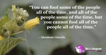 No-Matter-If-You-Fool-Some-People-or-All-The-People-The-Truth-Ultimately-Comes-Out-Be-An-Inspirer
