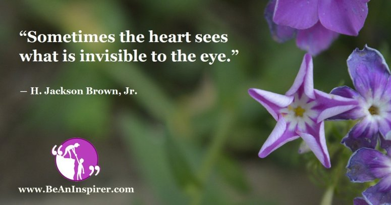 Sometimes-the-heart-sees-what-is-invisible-to-the-eye-H-Jackson-Brown-Jr-Be-An-Inspirer-FI