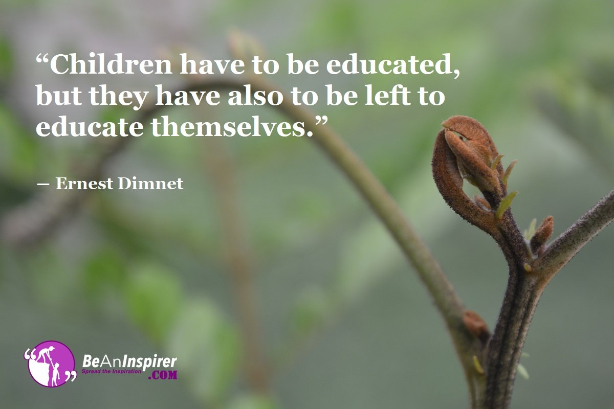 Children-have-to-be-educated-but-they-have-also-to-be-left-to-educate-themselves-Ernest-Dimnet-Education-Quote-Be-An-Inspirer