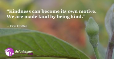 Be Kind By Being A Dispenser Of Kindness Because That Is What Will Motivate People To Be Kind Too