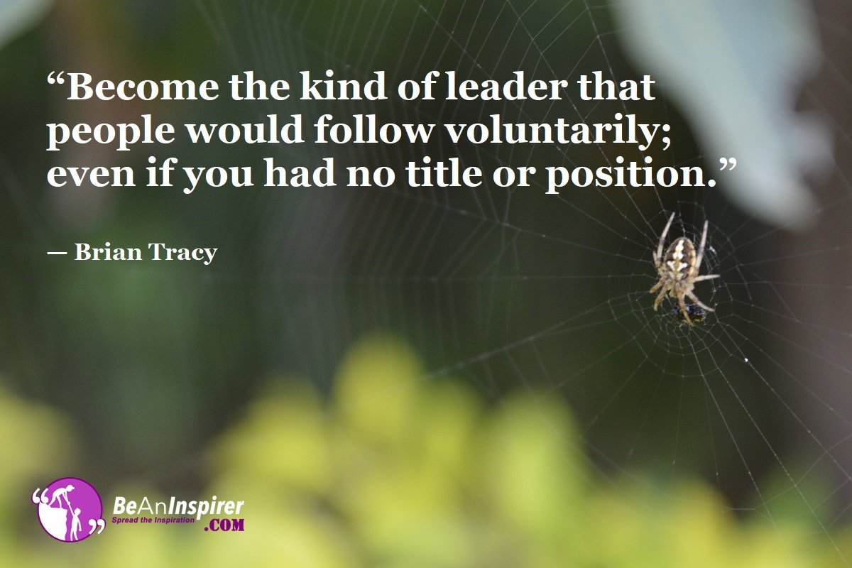 Become-the-kind-of-leader-that-people-would-follow-voluntarily-even-if-you-had-no-title-or-position-Brian-Tracy-Leadership-Quote-Be-An-Inspirer