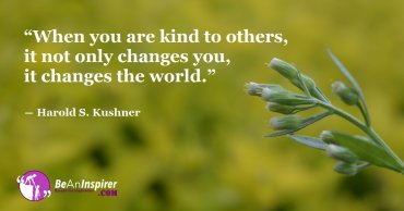 Change The World With Kindness Because Kindness Is All The World Needs To Change