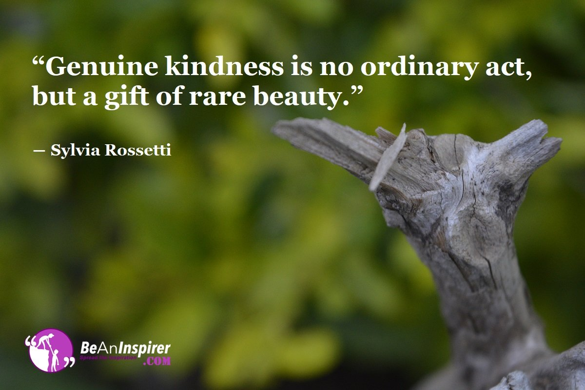 Genuine-kindness-is-no-ordinary-act-but-a-gift-of-rare-beauty-Sylvia-Rossetti-Kindness-Quote-Be-An-Inspirer