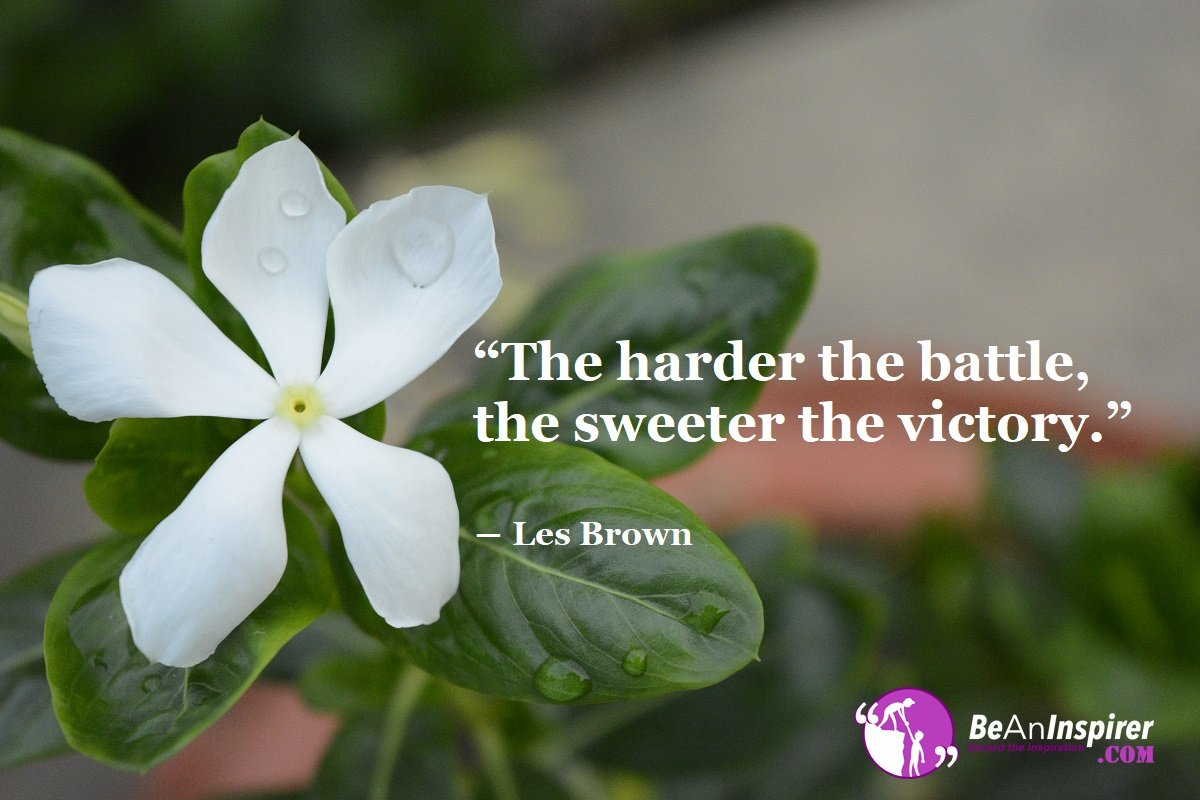 The Sweetest Victory Comes After The Hardest Battle. The Secret Is In Holding On Longer