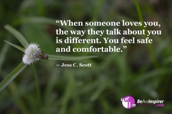 When-someone-loves-you-the-way-they-talk-about-you-is-different-You-feel-safe-and-comfortable-Jess-C-Scott-Love-Quote-Be-An-Inspirer