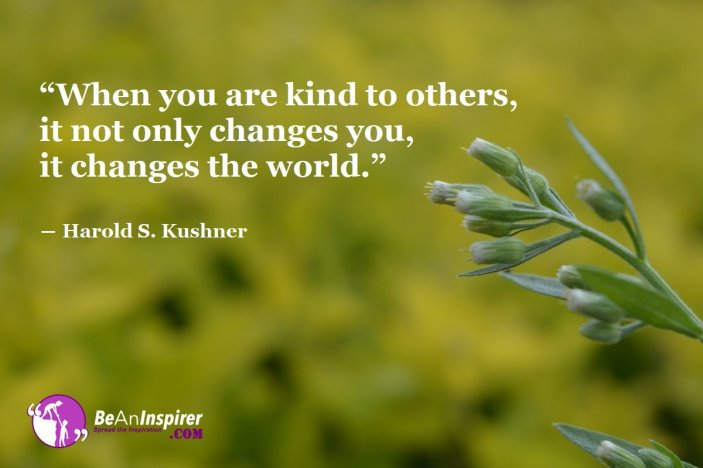 When-you-are-kind-to-others-it-not-only-changes-you-it-changes-the-world-Harold-S-Kushner-Kindness-Quote-Be-An-Inspirer