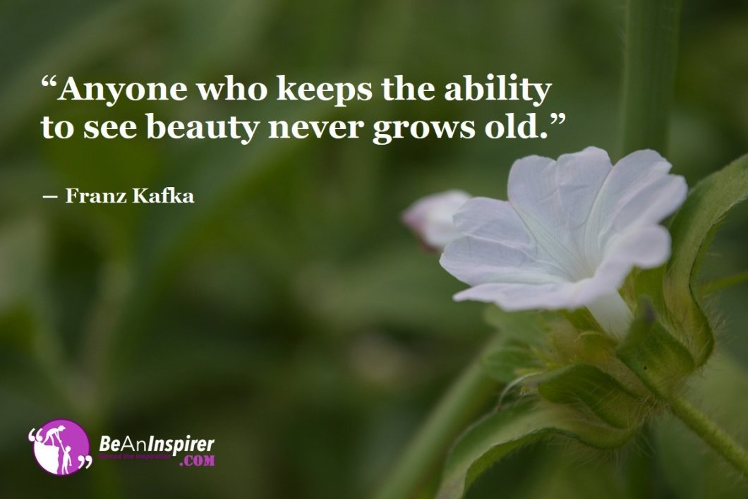 Anyone-who-keeps-the-ability-to-see-beauty-never-grows-old-Franz-Kafka-Beauty-Quotes-Be-An-Inspirer