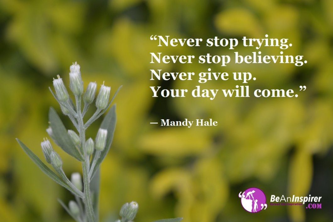 Never-stop-trying-Never-stop-believing-Never-give-up-Your-day-will-come-Mandy-Hale-Positivity-Quotes-Be-An-Inspirer