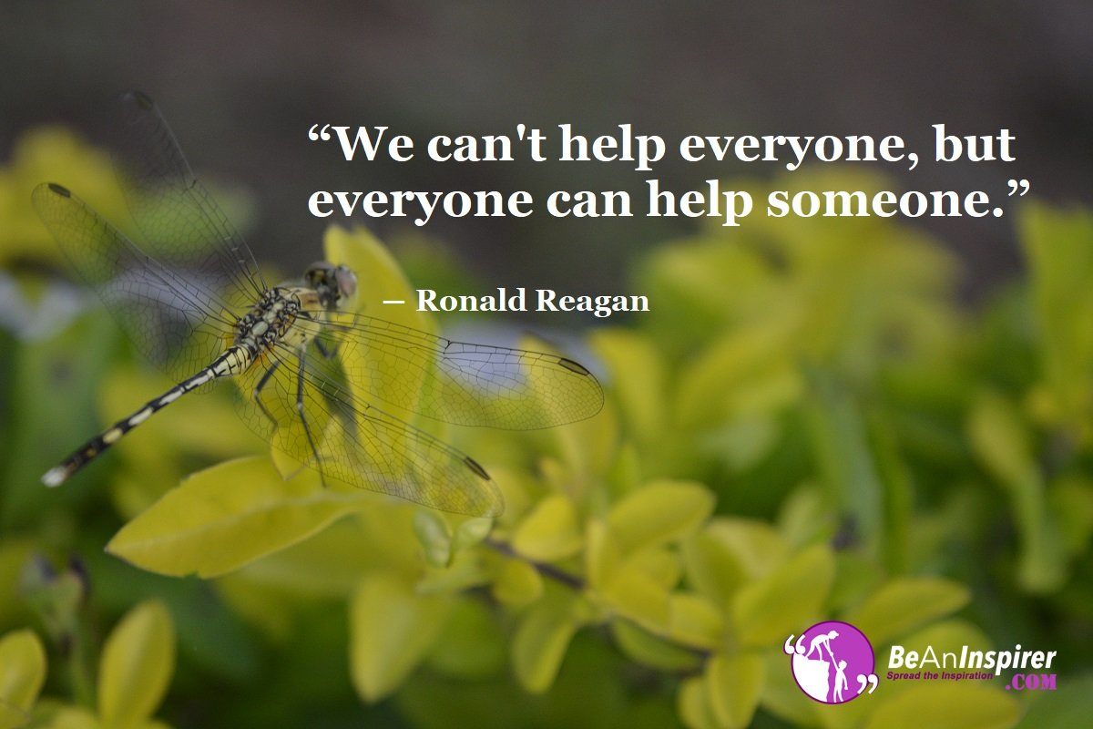 We-cant-help-everyone-but-everyone-can-help-someone-Ronald-Reagan-Humanity-Quotes-Be-An-Inspirer