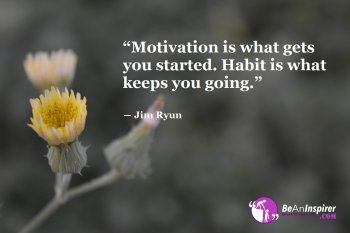 Motivation-is-what-gets-you-started-Habit-is-what-keeps-you-going-Jim-Ryun-Motivational-Quotes-Be-An-Inspirer