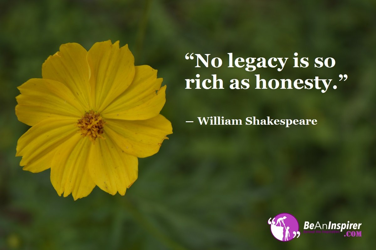 No-legacy-is-so-rich-as-honesty-William-Shakespeare-Honesty-Quotes-Be-An-Inspirer