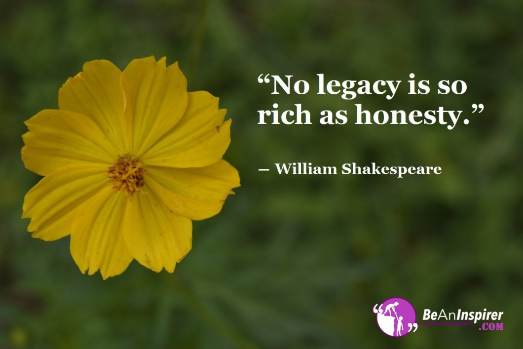 Men Is Not Rich With The Fortune He Owns But Honesty Is His Most Important Asset Which Never Diminishes. It's The Richest Legacy One Can Follow