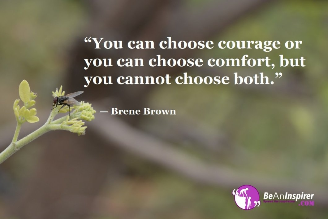 Courage And Comfort Are Two Sides Of A Same Coin. Achieving Your Goals With Courage Should Be Your Aim As Comfort Won't Allow You To Accept Your Mistakes And Move Ahead Without Any Fear!!