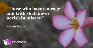 Having Courage Frees Us And Faith Lends Power