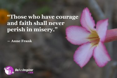 Those-who-have-courage-and-faith-shall-never-perish-in-misery-Anne-Frank-Courage-Quotes-Be-An-Inspirer