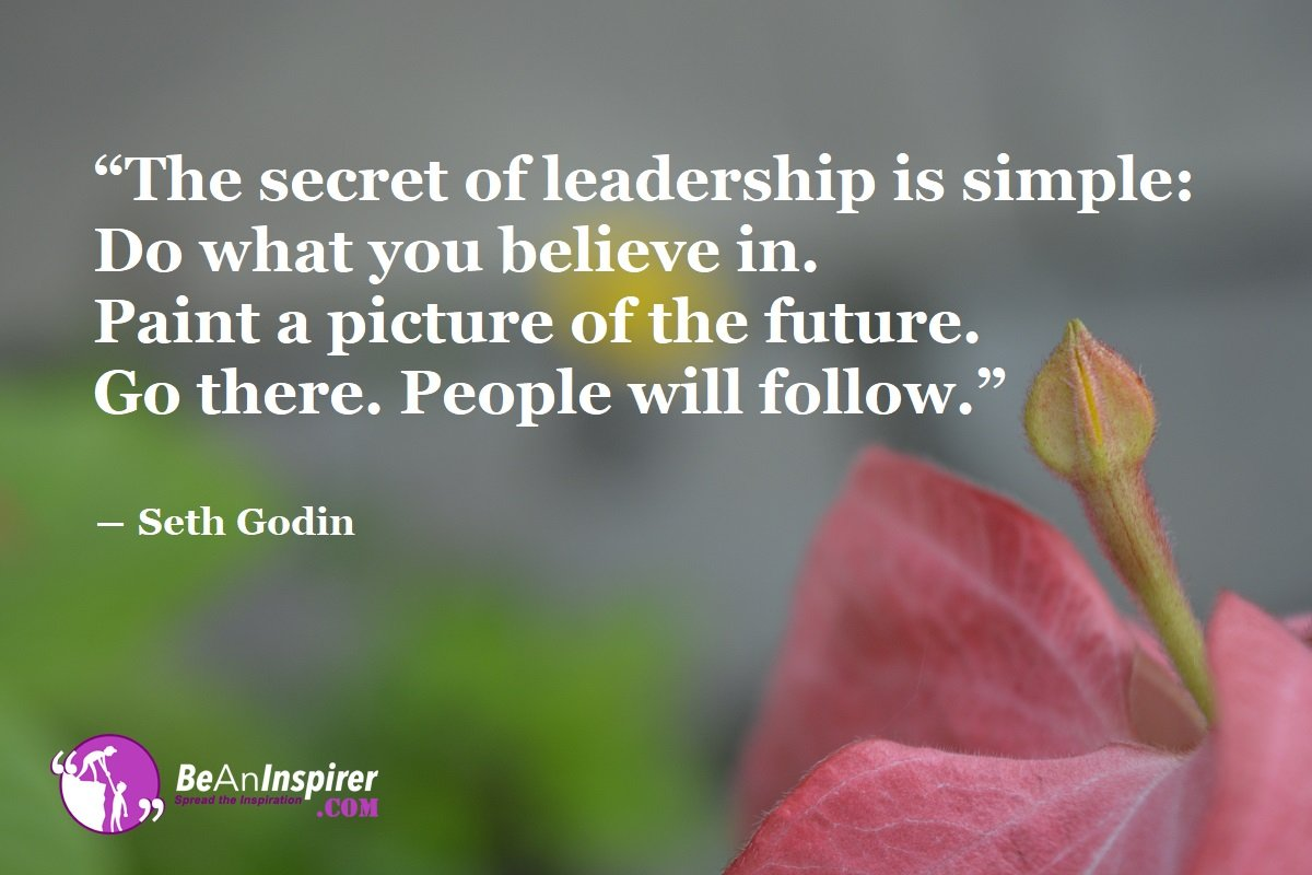 The-secret-of-leadership-is-simple-Do-what-you-believe-in-Paint-a-picture-of-the-future-Go-there-People-will-follow-Seth-Godin-Leadership-Quotes-Be-An-Inspirer