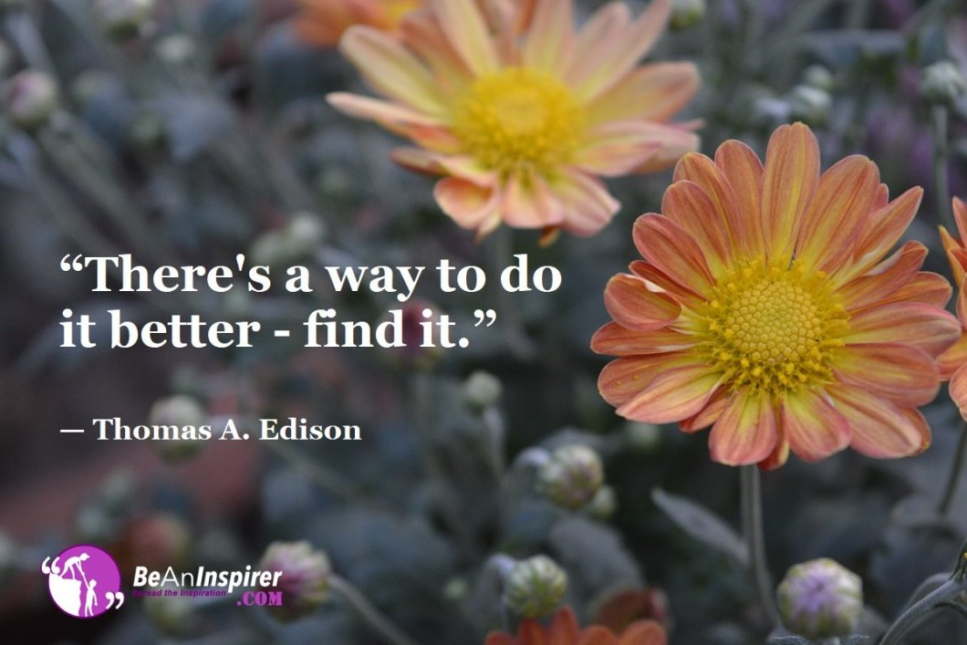 """""""There's a way to do it better - find it."""" — Thomas A. Edison"""