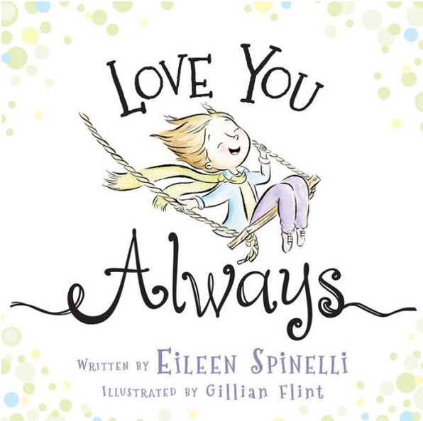 Love you always by eileen spinelli love you always is a book you will want to tuck into that sweet new baby gift at the next baby shower spinellis lyrical verse expresses perfectly the sciox Gallery