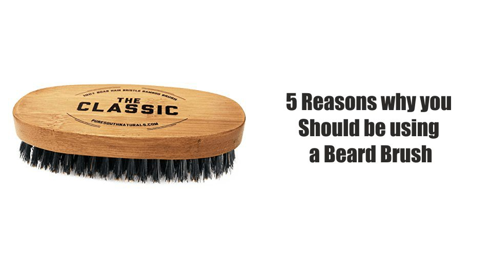 5 Reasons why you need a Beard Brush