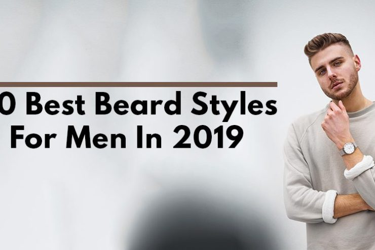 20 Best Beard Styles For Men In 2019.