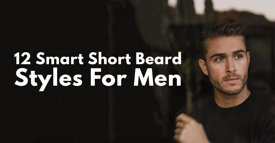 12 Smart Short Beard Styles For Men.