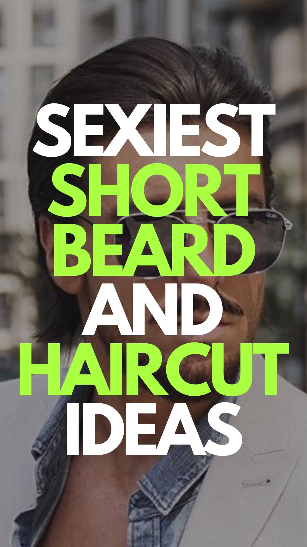 Sexiest Short Beard And Hairstyle ideas