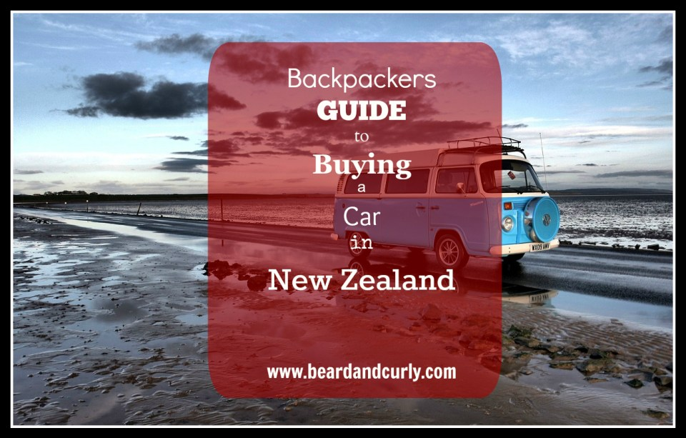 Backpackers Guide to Buying a Car in New Zealand. Check out more at www.beardandcurly.com.