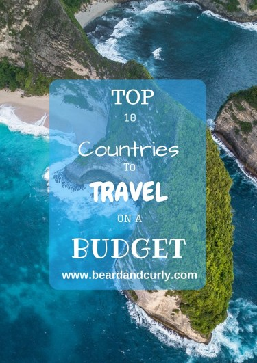 Budget Travel Backpacking Blog, Top 10 Countries to travel on a budget, blog, backpacking, beardandcurly.com