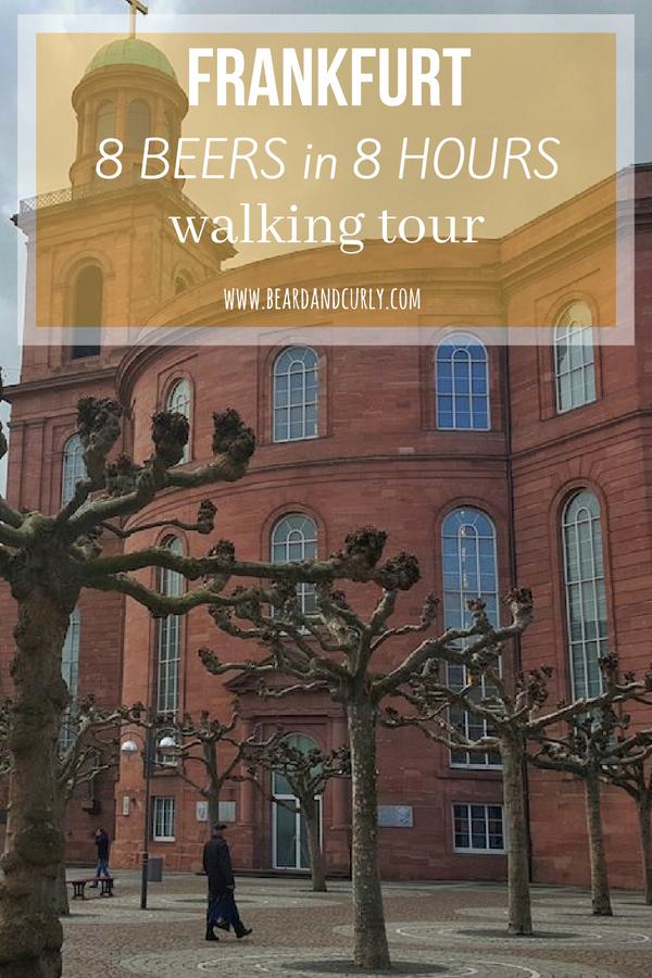 Frankfurt: 8 Beers in 8 Hours Walking Tour, Walk, Layover, Frankfurt, Gmbh, Germany, Sightsee, #europe #germany #frankfurt #beer www.beardandcurly.com