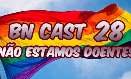 BN CAST 28 – Não Estamos Doentes