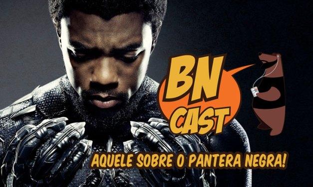 BN CAST 58 – Aquele do Pantera Negra