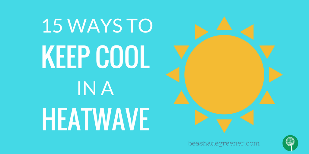 15 ways to keep cool in a heatwave NEW