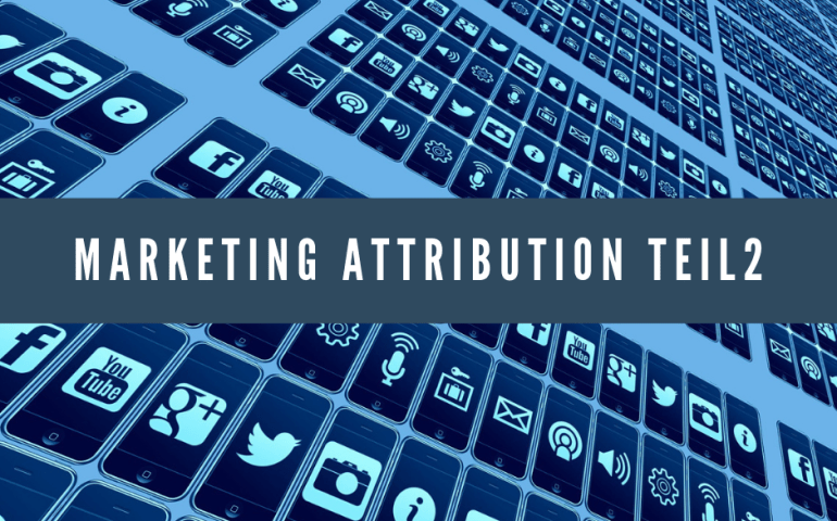 Marketing Attribution Teil2