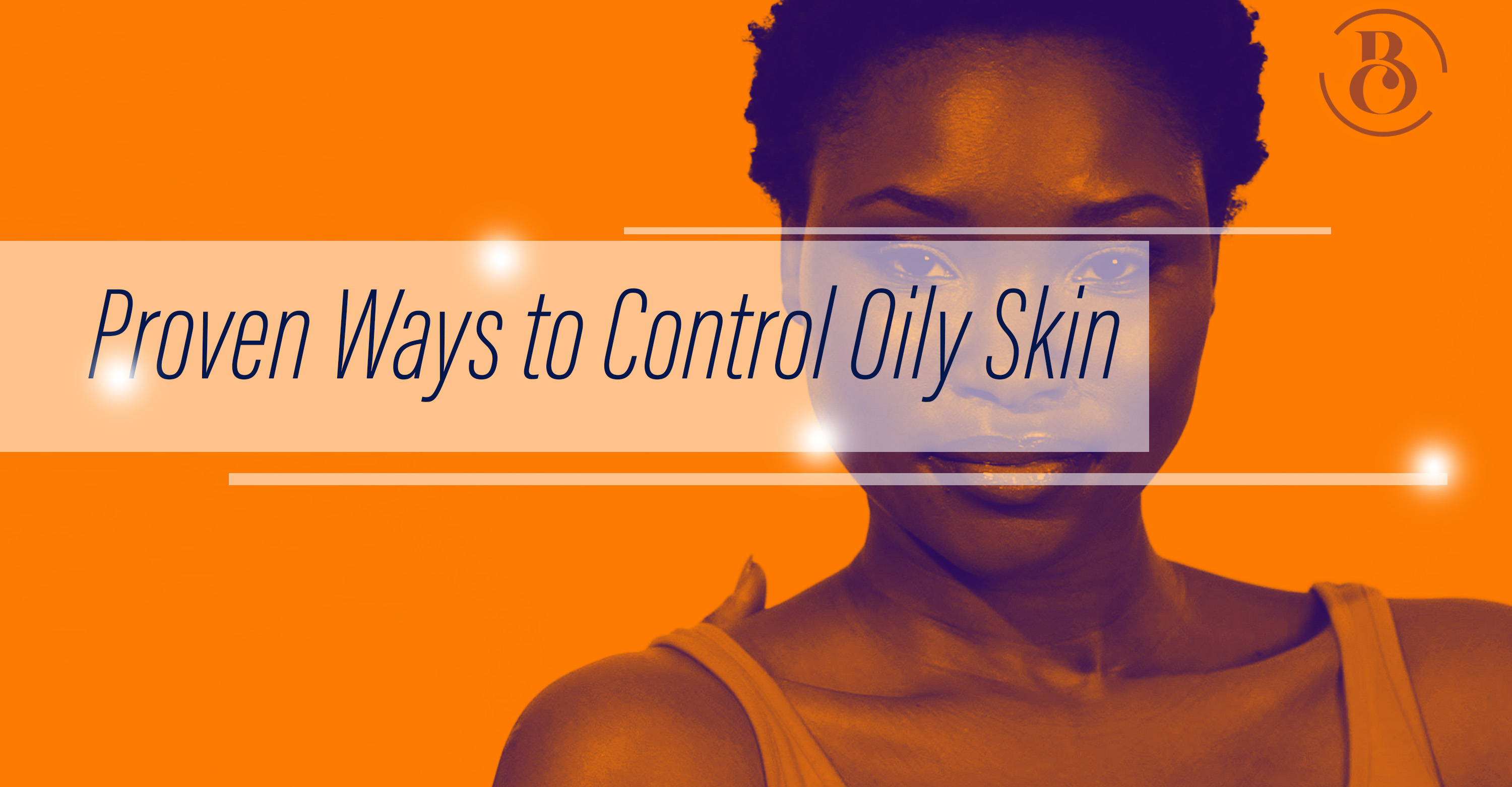 9 Proven Ways to Control Oily Skin