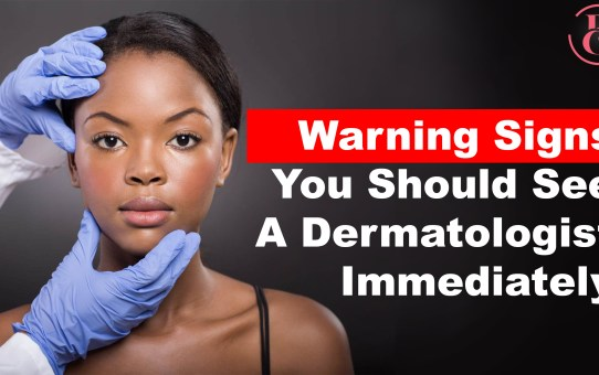 7 Warning Signs You Should See A Dermatologist Immediately
