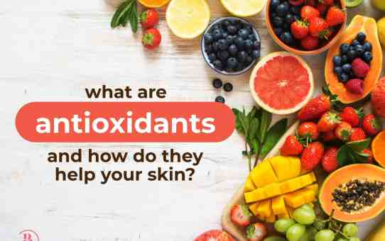 What Are Antioxidants and How Do They Affect Your Skin?