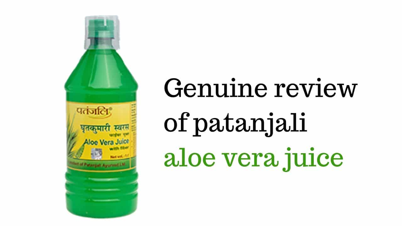 Genuine review of patanjali aloe vera juice