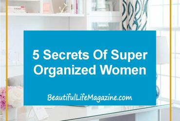 There are people that we can learn from to help us be the superwomen we want to be. Here are 5 secrets of super organized women.
