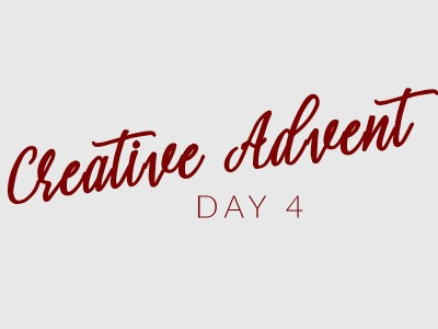Creative Advent Day 4
