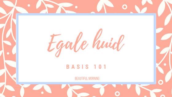 basis 101 egale huid beautiful morning