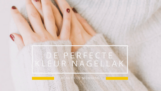 Zo kies je de perfecte kleur nagellak - beautiful morning bruidstylist, bruidsnagels, mooie nagels