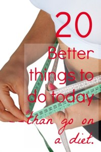 20 better things to do today than go on a diet