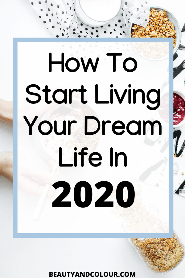 How To Start Living Your Dream Life In 2020