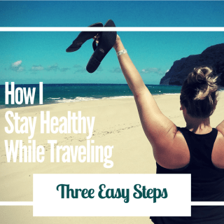 How I Stay Healthy While Traveling